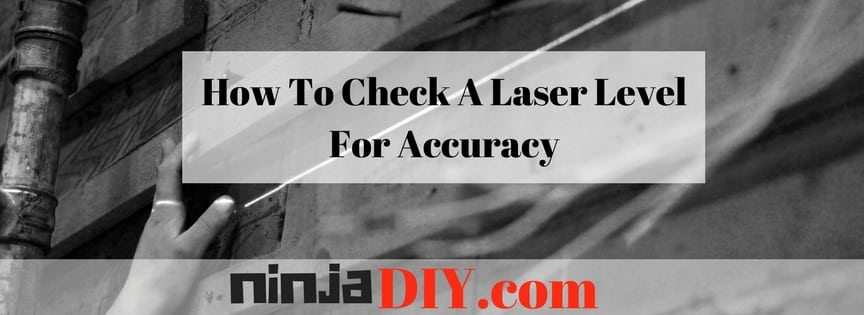 How To Check A Laser Level For Accuracy ninjadiy.com