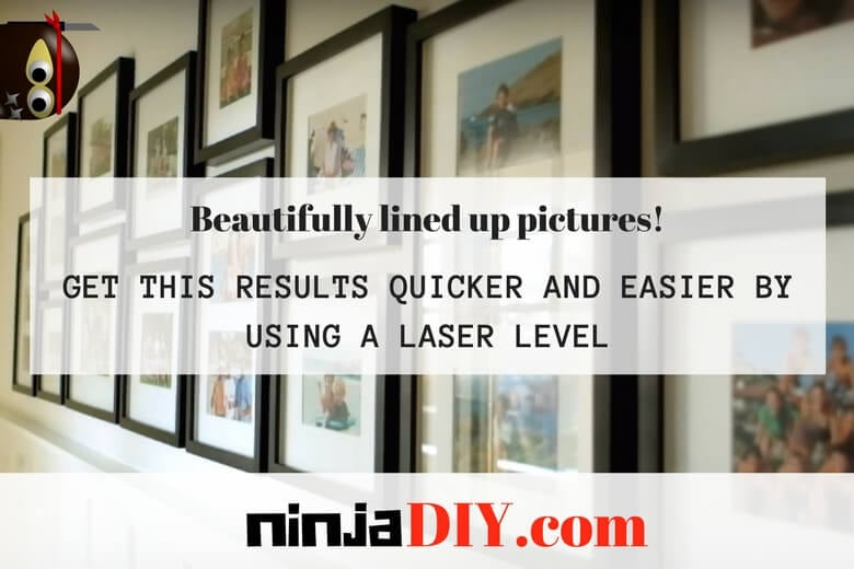 use a laser level for hanging pictures on your wall will make the job easier and quicker
