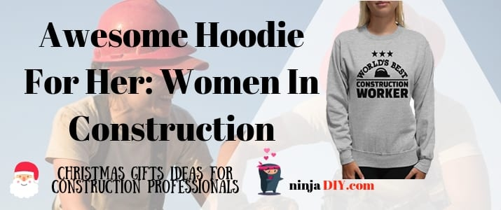 an awesome gift for women who work in construction a hoodie with the world best construction worker motto