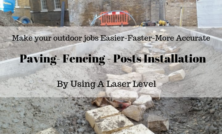 paving,fencing, posts installation or any outdoor tasks are made easier if you use a laser level