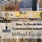how to get into construction industry without experience?