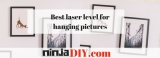 The Best Laser Level For Hanging Pictures: Top 4 Picture Hanging Levels 2019