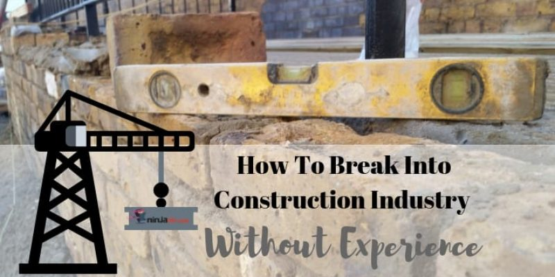 How To Get Into Construction Without Experience:Tips From A PRO